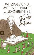 Cover-Bild zu Witziges und Weises, Geniales und Gereimtes von Theodor Fontane
