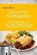 Cover-Bild zu eBook Crock Pot Chetogenico: Le Ricette Definitive per Slow Cooker a Basso Contenuto di Carboidrati