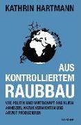 Cover-Bild zu Aus kontrolliertem Raubbau von Hartmann, Kathrin