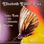 Cover-Bild zu Jedes Ende ist ein strahlender Beginn von Kübler-Ross, Elisabeth