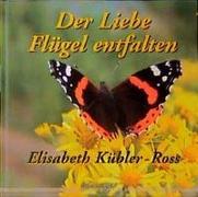 Cover-Bild zu Der Liebe Flügel entfalten von Kübler-Ross, Elisabeth