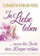 Cover-Bild zu In Liebe leben von Kübler-Ross, Elisabeth