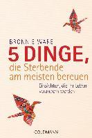 Cover-Bild zu 5 Dinge, die Sterbende am meisten bereuen von Ware, Bronnie