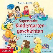 Cover-Bild zu Superstarke Kindergarten-Geschichten (Audio Download) von Abedi, Isabel