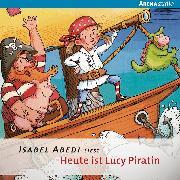 Cover-Bild zu Heute ist Lucy Piratin (Audio Download) von Abedi, Isabel