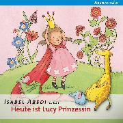 Cover-Bild zu Heute ist Lucy Prinzessin (Audio Download) von Abedi, Isabel