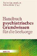 Cover-Bild zu Handbuch psychiatrisches Grundwissen für die Seelsorge von Sautermeister, Jochen (Hrsg.)
