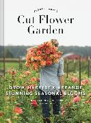 Cover-Bild zu Floret Farm's Cut Flower Garden: Grow, Harvest, and Arrange Stunning Seasonal Blooms von Benzakein, Erin