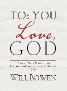 Cover-Bild zu To You; Love, God (eBook) von Bowen, Will