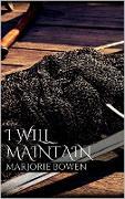 Cover-Bild zu I Will Maintain (eBook) von Bowen, Marjorie