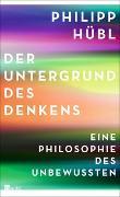 Cover-Bild zu Der Untergrund des Denkens von Hübl, Philipp