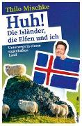 Cover-Bild zu Huh! Die Isländer, die Elfen und ich von Mischke, Thilo