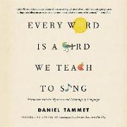 Cover-Bild zu Every Word Is a Bird We Teach to Sing: Encounters with Language von Tammet, Daniel