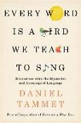 Cover-Bild zu Every Word is a Bird We Teach to Sing von Tammet, Daniel