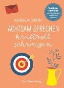 Cover-Bild zu Achtsam sprechen, kraftvoll schweigen von Grün, Anselm