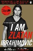 Cover-Bild zu I Am Zlatan Ibrahimovic (eBook) von Ibrahimovic, Zlatan