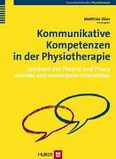 Cover-Bild zu Kommunikative Kompetenzen in der Physiotherapie von Elzer, Matthias (Hrsg.)