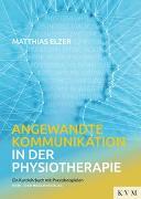 Cover-Bild zu Angewandte Kommunikation in der Physiotherapie von Elzer, Matthias