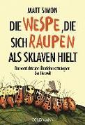Cover-Bild zu Die Wespe, die sich Raupen als Sklaven hielt von Simon, Matt