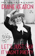 Cover-Bild zu Let's Just Say It Wasn't Pretty (eBook) von Keaton, Diane
