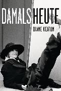 Cover-Bild zu Damals Heute (eBook) von Keaton, Diane
