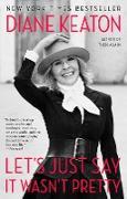 Cover-Bild zu Let's Just Say It Wasn't Pretty von Keaton, Diane