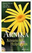 Cover-Bild zu Wilkens, Johannes: Arnika - Königin der Heilpflanzen