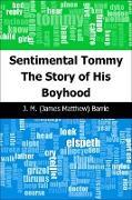 Cover-Bild zu Barrie, J. M. (James Matthew): Sentimental Tommy: The Story of His Boyhood (eBook)