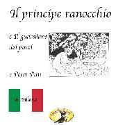 Cover-Bild zu Andersen, Hans Christian: Märchen auf Italienisch, Il principe ranocchio / Il guardiano dei porci / Peter Pan (Audio Download)