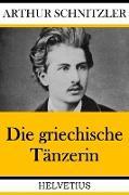 Cover-Bild zu Die griechische Tänzerin (eBook) von Schnitzler, Arthur
