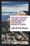 Cover-Bild zu Dos Passos, John R.: The Anglo-Saxon Century and the Unification of the English-Speaking People