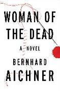 Cover-Bild zu Aichner, Bernhard: Woman of the Dead (eBook)