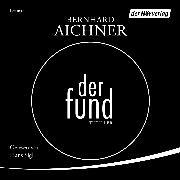 Cover-Bild zu Aichner, Bernhard: Der Fund (Audio Download)