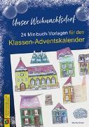 Cover-Bild zu Unser Weihnachtsdorf: 24 Minibuch-Vorlagen für den Klassen-Adventskalender von Strobl, Monika