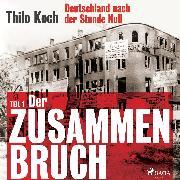 Cover-Bild zu eBook Deutschland nach der Stunde Null, Teil 1 - Der Zusammenbruch