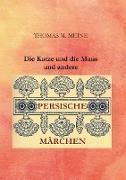 Cover-Bild zu Meine, Thomas M. (Hrsg.): Die Katze und die Maus und andere persische Märchen