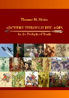 Cover-Bild zu Meine, Thomas M.: ARCHERY THROUGH THE AGES - In the Twilight of Truth