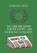 Cover-Bild zu Meine, Thomas M. (Hrsg.): Die Uhr die keine Zeiger hatte - oder Werbung muss sein
