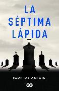 Cover-Bild zu De Amicis, Igor: La séptima lápida / The Seventh Headstone