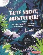 Cover-Bild zu Knight, Ness: Gute Nacht, Abenteurer! 30 wahre Geschichten von mutigen Forscherinnen und Entdeckern