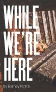 Cover-Bild zu Norris, Barney: While We'Re Here (eBook)