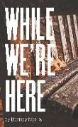 Cover-Bild zu Norris, Barney (Author): While We're Here