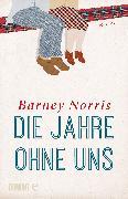 Cover-Bild zu Norris, Barney: Die Jahre ohne uns (eBook)