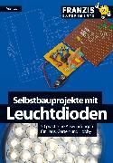 Cover-Bild zu Selbstbauprojekte mit Leuchtdioden (eBook) von Lay, Peter