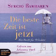 Cover-Bild zu Bambaren, Sergio: Die beste Zeit ist jetzt - Ein Buch für Träumer (Gekürzt) (Audio Download)