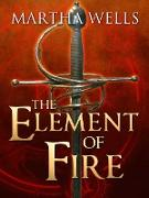 Cover-Bild zu Wells, Martha: The Element of Fire (eBook)