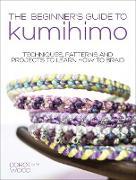 Cover-Bild zu Wood, Dorothy: The Beginner's Guide to Kumihimo (eBook)