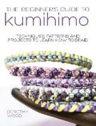 Cover-Bild zu Wood, Dorothy: The Beginner's Guide to Kumihimo: Techniques, patterns and projects to learn how to braid