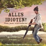 Cover-Bild zu Liegener, Christoph-Maria: Alles Idioten! (Audio Download)