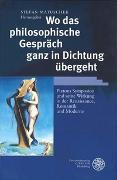 Cover-Bild zu Matuschek, Stefan (Hrsg.): Wo das philosophische Gespräch ganz in Dichtung übergeht